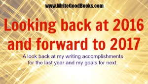 A look back at my writing accomplishments for 2016 and my goals for 2017.