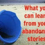 What you can learn from your abandoned stories