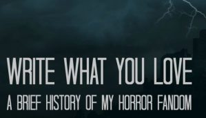 Write What You Love: A Brief History of My Horror Fandom