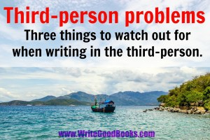 Three things to watch out for when writing in the third-person.