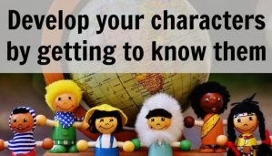 Develop your characters by getting to know them