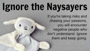 Ignore the Naysayers