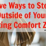 Five Ways to Step Outside of Your Writing Comfort Zone