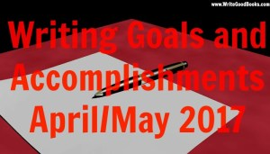 Looking at my writing accomplishments and goals for April/May 2016.