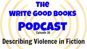 Podcast Episode 36 – Describing Violence in Fiction