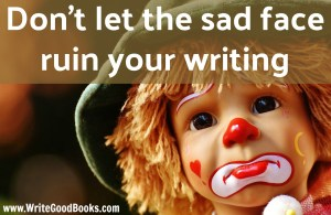 Don't let your (temporary) emotional state steer your writing