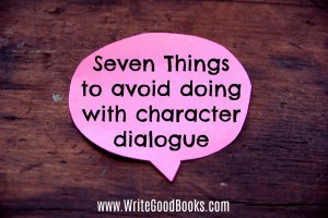 Here are seven things you should not be including in your characters' dialogue.