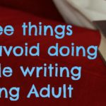 Three things to avoid doing while writing YA