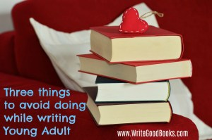 Here are three thing you should avoid doing when writing a Young Adult novel.