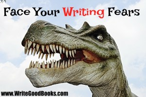 What are you afraid of? And even more importantly, how does it hurt your writing?