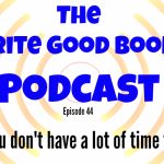 Podcast Episode 44 – When you don't have a lot of time to write