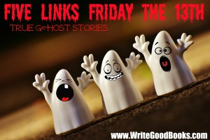 "Five Links Friday special edition sharing some fun ""real"" ghost stories for Friday, October 13."