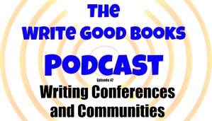 Podcast Episode 47 – Writing Conferences and Communities