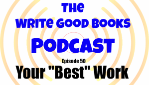 "Podcast Episode 50 – Your ""Best"" Work"