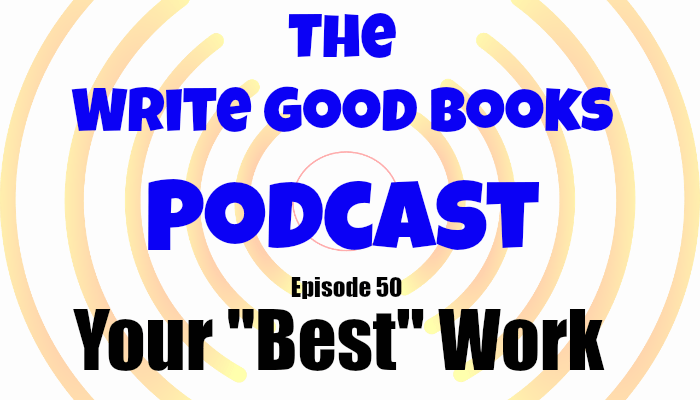 "In the 50th episode of The Write Good Books Podcast, Jason and Scott look at what writers perceive as their best work, compared to how the reader views it, and also ask why you consider it your ""best""."