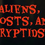 Aliens, Ghosts, and Cryptids (oh my)