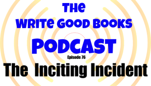 In this episode of The Write Good Books Podcast, Jason and Scott take a look at the Inciting Incident, what it is, and why it's important for your story.