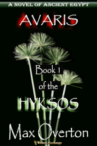 Hyksos Series, Book 1: Avaris, A Novel of Ancient Egypt