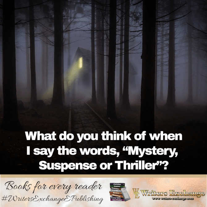 """What do you think of when I say, """"Mystery, Suspense or Thriller""""?"""