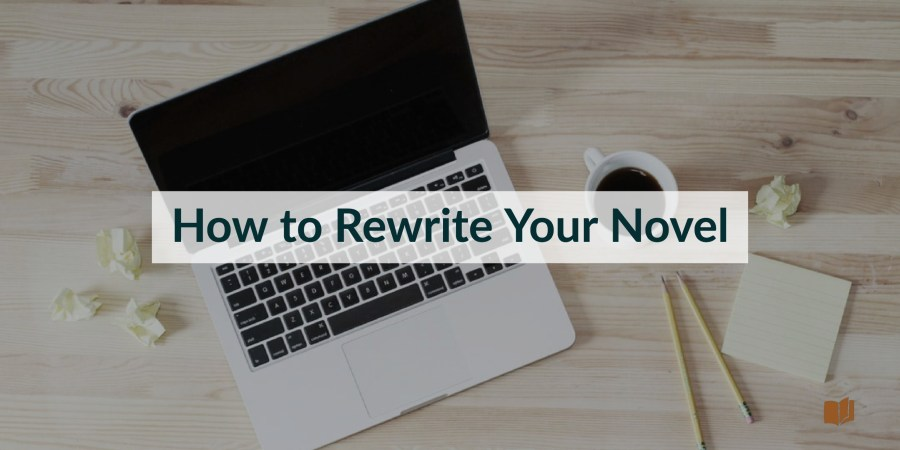 Rewrite your novel with these tips.