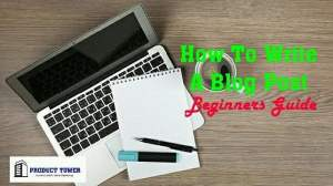 How To Write A Blog Post Ultimate Guide For Beginners