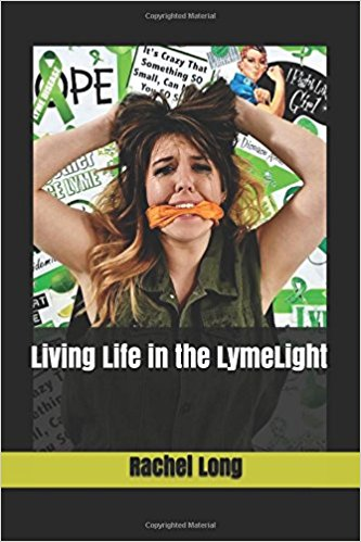 Living Life in the Lymelight by Rachel Long Ghostwritten by Wendy Strain