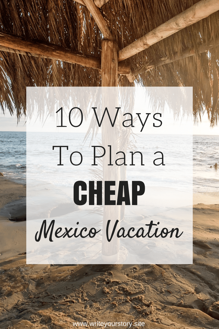 10 Ways To Have A Budget Mexico Vacation Write Your Story