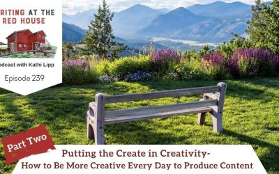 239 Putting the Create in Creativity – How to Be More Creative Every Day to Produce Content – Part 2
