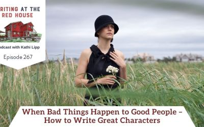 267 When Bad Things Happen to Good People – How to Write Great Characters