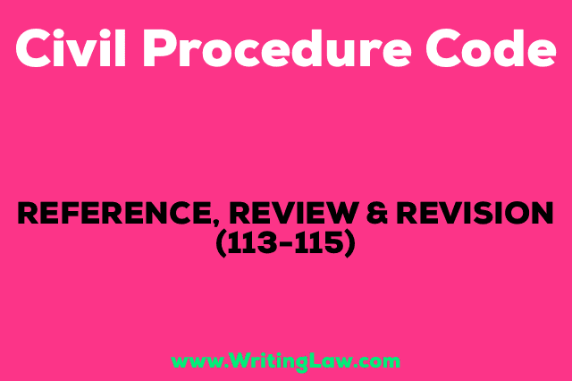 REFERENCE, REVIEW AND REVISION - PART VIII, Section 113-115 of CPC