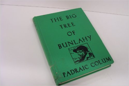 The Big Tree of Bunlahy - a collection of the stories of Padraic Colum