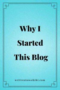 https://www.writteninwaikiki.com/why-i-started-this-blog/ pinterest
