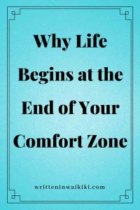 https://www.writteninwaikiki.com/why-life-begins-at-the-end-of-your-comfort-zone/ why life begins at the end of your comfort zone blue background pinterest