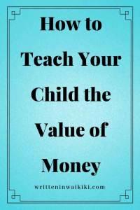 https://www.writteninwaikiki.com/how-to-teach-your-child-the-value-of-money/ how to teach your child the value of money blue background