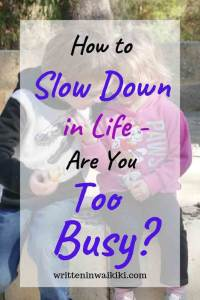 how to slow down in life are you too busy pinterest kids hugging