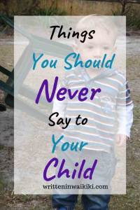 things you should never say to your child pinterest boy toddler