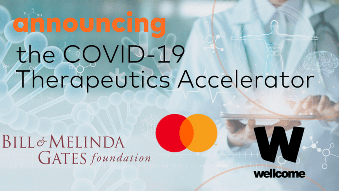 "The ""COVID19 Therapeutics Accelerator"", the""sister CEPI"". Gates and Mastercard's Impact Fund charity have jointly committed $125m in seed funding."