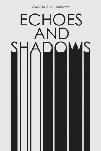 ECHOES AND SHADOWS by ALOZOR MICHAEL IKECHUKWU
