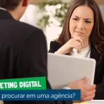 O que procurar em uma agência de marketing digital