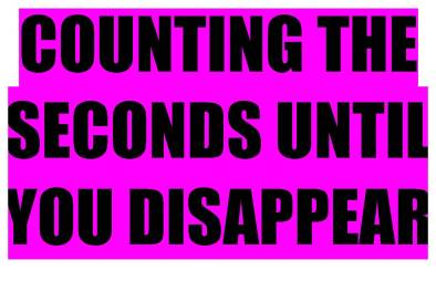 Counting_the_seconds_until_you_disappear