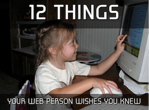 12 Things Your Web Person Wishes You Knew