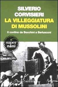 La villeggiatura di Mussolini, di Silverio Corvisieri