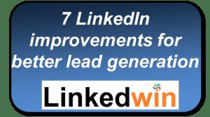 7_LinkedIn_Improvements_for_Better_Lead_Generation_from_LinkedWin