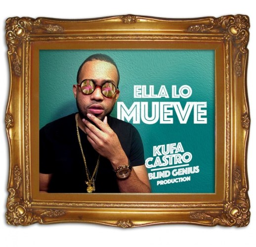 Kufa Castro – Ella Lo Mueve (Produced By Blind Genius)