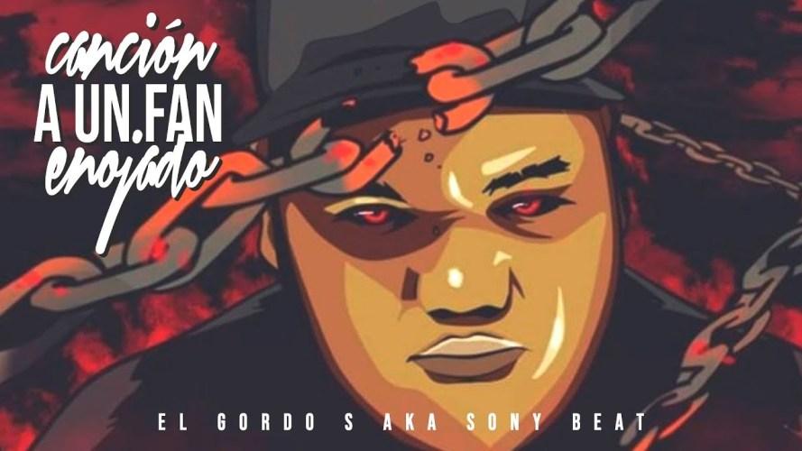El Gordo S aka Sony Beat – Canción a un fan Enojado