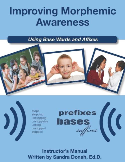 Improving Morphemic Awareness Using Base Words & Affixes by Sandra Donah