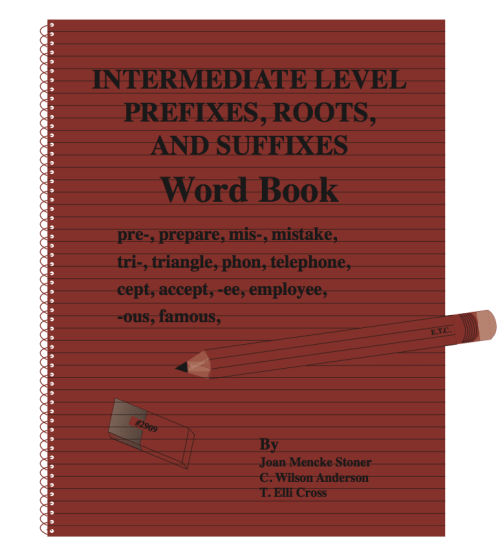 Intermediate Prefixes, Roots and Suffixes Word Book Grades 6 - 8)