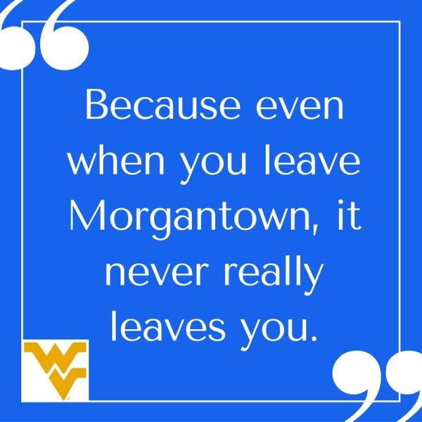 3 Reasons Why Morgantown Never Really Leaves You