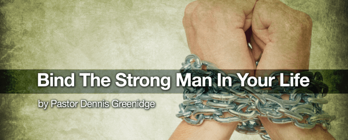 Bind-The-Strong-Man-In-Your-Life