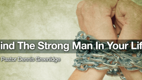 Bind The Strong Man In Your Life